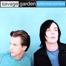 To the Moon and Back/SAVAGE GARDEN