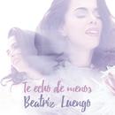 Te Echo de Menos/Beatriz Luengo