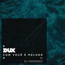 Com Você é Melhor/DUX feat. Di Ferrero