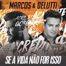 Se a Vida Não For Isso/Marcos & Belutti