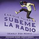 SUBEME LA RADIO (Deadly Zoo Remix) feat.Descemer Bueno,Zion & Lennox/Enrique Iglesias