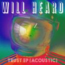 Trust EP (Acoustic)/Will Heard