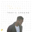 You Waited (Radio Edit) [Live]/Travis Greene