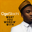 What You Working With/Oga'Silachi