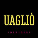 Uagliò/I Desideri