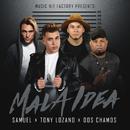 Mala Idea/Samuel, Tony Lozano, Dos Chamos