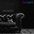 Não Comeces/D.A.M.A