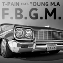 F.B.G.M. feat.Young M.A./T-Pain