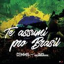 Te Assumi pro Brasil feat.Filipe Escandurras/Dennis DJ