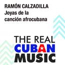 Joyas de la Canción Afrocubana (Remasterizado)/Ramón Calzadilla