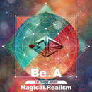 Magical Realism/Be.A