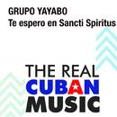 Te Espero en Sancti Spiritus (Remasterizado)/Grupo Yayabo