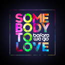 Somebody to Love/BEFORE WE GO