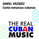 Canta Romanzas Cubanas (Remasterizado)/Daniel Vázquez