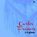 A Ti Gitana (Remasterizado)/Carlos Francis