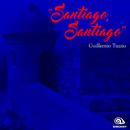 Santiago, Santiago (Remasterizado)/Guillermo Tuzzio