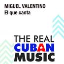 El Que Canta (Remasterizado)/Miguel Valentino