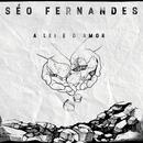 A Lei e o Amor/Séo Fernandes