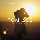 Laissez-moi/Tom Ace