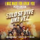 """I Was Made for Lovin' You (Tema de la película """"Sólo Se Vive una Vez"""")/Peter Lanzani"""