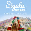 Came Here for Love/Sigala & Ella Eyre