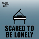 Scared to Be Lonely/RPM (Relaxing Piano Music)