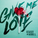 Give Me Love/Remady & Manu-L