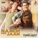 "Naach Meri Jaan (From ""Tubelight"")/Pritam, Kamaal Khan, Nakash Aziz, Dev Negi & Tushar Joshi"
