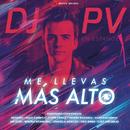 Me Llevas Más Alto/DJ PV