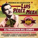 """Tesoros de Colección:  El Trovador del Campo... A 100 Años """"Sus Originales Éxitos con Mariachi y Banda"""" (Edición Conmemorativa)/Luis Pérez Meza"""