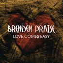 Love Comes Easy/Brenden Praise