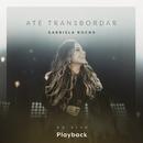 Até Transbordar (Ao Vivo) [Playback]/Gabriela Rocha