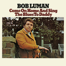 Come on Home and Sing the Blues to Daddy/Bob Luman