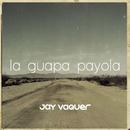 La Guapa Payola/Jay Vaquer