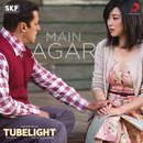 "Main Agar (From ""Tubelight"")/Pritam & Atif Aslam"