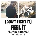 (Don't Fight It) Feel It (AronChupa Edit [La Vida NuestraSoundtrack])/AronChupa