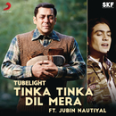 "Tinka Tinka Dil Mera (Film Version) [From ""Tubelight""]/Pritam & Jubin Nautiyal"