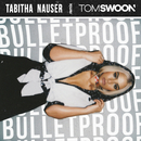Bulletproof (Tom Swoon Remix)/Tabitha Nauser