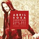 Canciones para Que Me Crea (Segundo Intento)/Abril Sosa