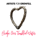 Bridge Over Troubled Water/Artists for Grenfell