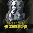 Me Obsesioné/Her-CK & Tomy .R