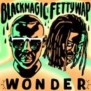 Wonder/Blackmagic & Fetty Wap