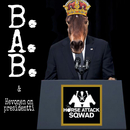 B.A.B. / Hevonen on presidentti/Horse Attack Sqwad