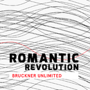 Romantic Revolution - Bruckner Unlimited/Deutsches Symphonie-Orchester Berlin