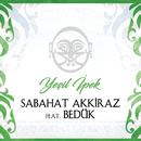Yeşil İpek feat.Bedük/Sabahat Akkiraz