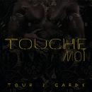 Touche moi/Tour 2 Garde