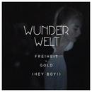Freiheit = Gold (Hey Boy!)/Wunderwelt