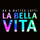 La bella vita/KK & Matteo Lotti