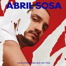 Canciones para Que Me Crea/Abril Sosa