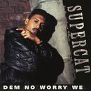 Dem No Worry We EP/Super Cat